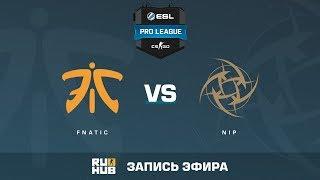 fnatic vs NiP - ESL Pro League S6 EU - de_cache [yXo, Enkanis]