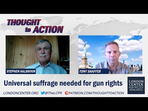 Why We Need Universal Suffrage for Firearms Ownership Rights - with Stephen Halbrook