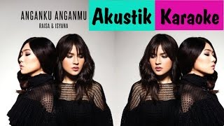 download lagu download musik download mp3 Raisa & Isyana Sarasvati - Anganku Anganmu [Akustik Karaoke]