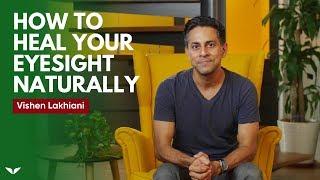 Video How To Heal Your Eyesight Naturally | Vishen Lakhiani MP3, 3GP, MP4, WEBM, AVI, FLV Juli 2019