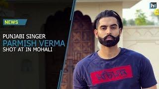 Video Punjabi Singer Parmish Verma shot at in Mohali, gangster Dilpreet Singh Dhahan claims responsibility MP3, 3GP, MP4, WEBM, AVI, FLV September 2018