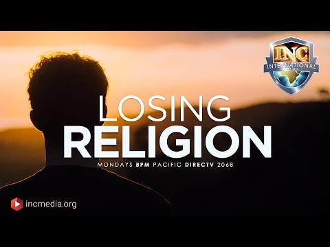 Losing Religion (Part 1 of 3) Iglesia Ni Cristo International Edition