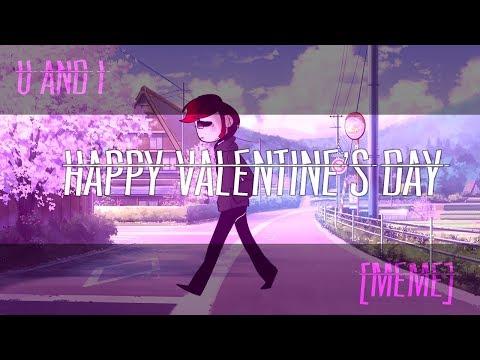 U AND I [meme] (Happy Valentine's Day) (FAILED)
