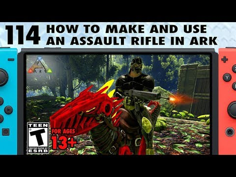 114: How to Make and Use an Assault Rifle in Ark