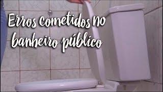 Fica a Dica - Erros cometidos no banheiro público