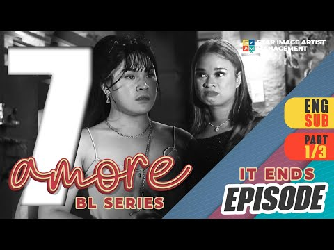 AMORE - EPISODE 7 (PART 1 OF 3) | IT ENDS | ENG SUB