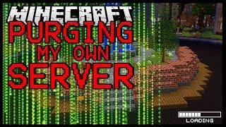 I Purged My Own Minecraft Server...