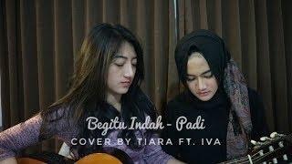 Video Begitu Indah - Padi (cover by Tiara Ft. Iva) MP3, 3GP, MP4, WEBM, AVI, FLV Juli 2018