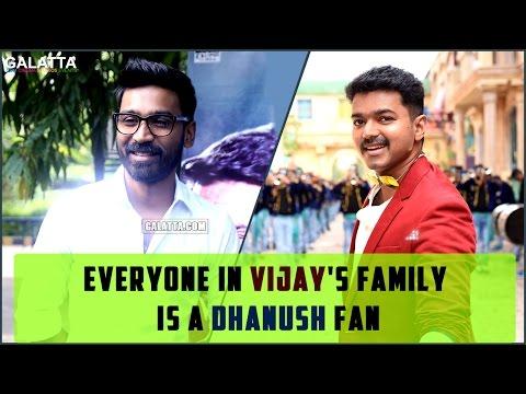 Everyone-in-Vijays-family-is-a-Dhanush-fan