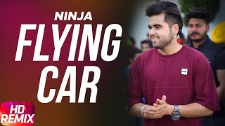 Song - Flying Car (Remix)Artist - Ninja Ft SultaanLyrics,Music,Rap - SultaanLabel - Speed Records Jio Music-  http://bit.ly/2qQFqrE#FlyingCar brand new single by Ninja feat. Sultaan.iTunes: https://goo.gl/sZAqDjApple Music: https://goo.gl/fVLrjASpotify: https://goo.gl/IdtYP1Google Play: https://goo.gl/Z4npKRGroove: https://goo.gl/tND5FxDeezer: https://goo.gl/OcLGJdAmazon: https://goo.gl/GFkWckNapster: https://goo.gl/JpR5AULabel: Speed RecordsOperator Codes -Airtel Subscribers Dial -5432115988666Vodafone Subscribers Dial -5378815522Reliance Subscribers sms CT - 8815522 To 51234Idea Subscribers Dial-567898815522BSNL (North / West) Subscribers sms BT 6452988 To 56700Tata DoCoMo Subscribers dial 8815522MTS Subscribers sms CT 6452989 To 55777BSNL (South / East) Subscribers sms BT 8815522 To 56700Telenor Subscribers dial CT 8815522 To 52211Like  Share  Spread  Love   Enjoy & stay connected with us!► Subscribe to Speed Records : http://bit.ly/SpeedRecords► Like us on Facebook: https://www.facebook.com/SpeedRecords► Follow us on Twitter: https://twitter.com/Speed_Records► Follow us on Instagram: https://instagram.com/Speed_Records► Follow on Snapchat : https://www.snapchat.com/add/speedrecords Digitally Powered by One Digital Entertainment [https://www.facebook.com/onedigitalentertainment/][Website - http://www.onedigitalentertainment.com] Publishing Partner By - Gabruu.comWebsite: http://www.gabruu.com/Facebook : https://www.facebook.com/GabruuOfficial/?fref=ts  Virasat Facebook Link - https://m.facebook.com/Virasat-152196...Oops TV Facebook Link - https://m.facebook.com/oopstvfun/
