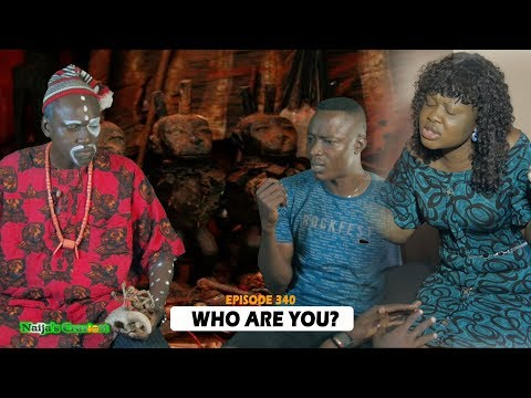 Who Are You? | Naijas Craziest Comedy |Episode 340