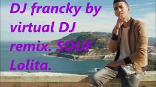 Souf Lolita Remix  .DJ francky by virtual DJ Remix  .