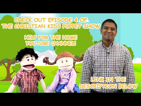 Check Out Episode 4 of the Christian Kids Puppet Show on Help for the Home