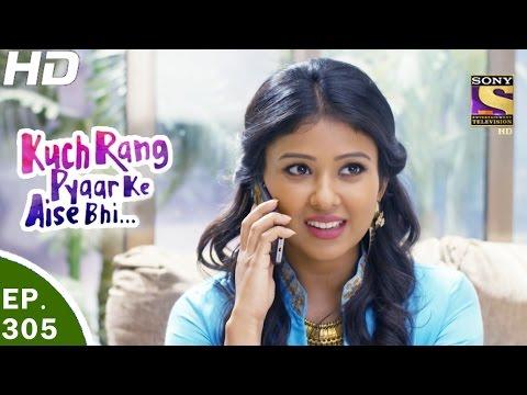 Kuch Rang Pyar Ke Aise Bhi - कुछ रंग प्यार के ऐसे भी - Ep 305 - 1st May, 2017