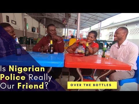 When Nigerian Police Is NOT Your Friend | Over The Bottles