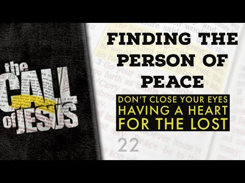 22/26 FINDING THE PERSON OF PEACE - Don't Close Your Eyes - Having A Heart For The Lost