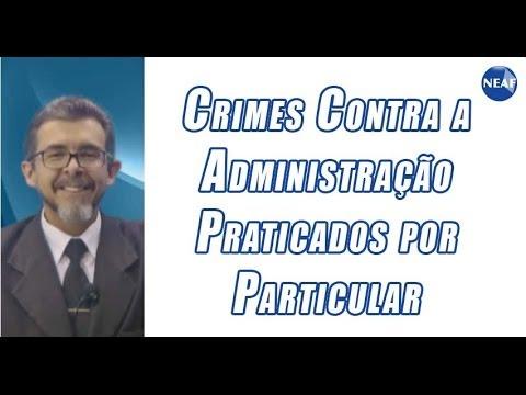 Particular - Direito Penal Professor Ricardo Andreucci Dos Crimes contra a Administração Pública. Dos Crimes Praticados por particular contra a Administração em Geral (Có...