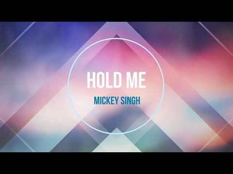Video Mickey Singh - Hold Me (lyrics) download in MP3, 3GP, MP4, WEBM, AVI, FLV January 2017