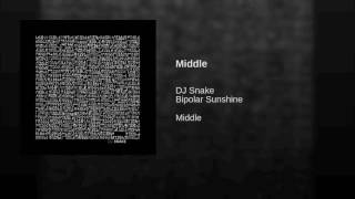 DJ Snake - Middle (feat Bipolar Sunshine) [with download link]