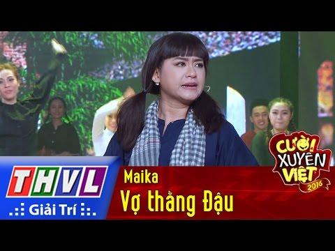 Cười xuyên Việt - Phiên bản nghệ sĩ 2016: Vợ thằng Đậu - Maika