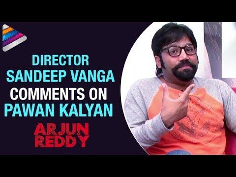 Arjun Reddy Director Comments on Pawan Kalyan   Sandeep Vanga Interview   Vijay Deverakonda  Shalini