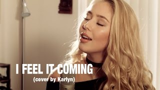 I Feel It Coming - The Weeknd Feat Daft Punk (cover by Karlyn)