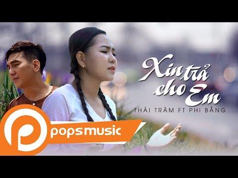 Xin Trả Cho Em | Thái Trâm ft Phi Bằng - Thời lượng: 5 phút, 21 giây.