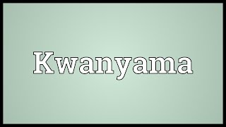 Video shows what Kwanyama means. A Bantu language spoken in Angola and Namibia.. Kwanyama Meaning. How to pronounce, definition audio dictionary.