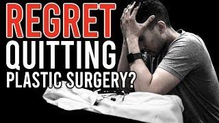 Do I Regret Quitting Plastic Surgery?