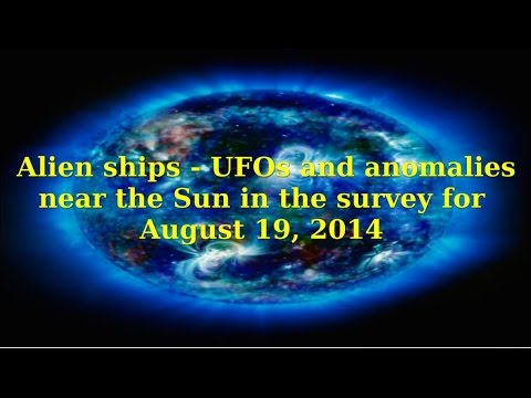 Alien ships – UFOs and anomalies near the Sun in the survey for August 19, 2014