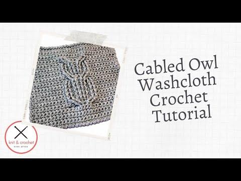 Crochet Ever After : Cabled Owl Washcloth Workshop - Crochet Ever After