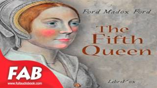 The Fifth Queen Full Audiobook by Ford Madox FORD by General Fiction, Historical Fiction