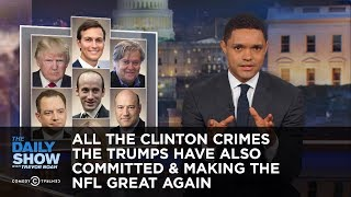 Video All the Clinton Crimes the Trumps Have Also Committed & Making the NFL Great Again: The Daily Show MP3, 3GP, MP4, WEBM, AVI, FLV Oktober 2018