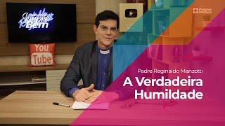Padre Reginaldo Manzotti - A Verdadeira Humildade
