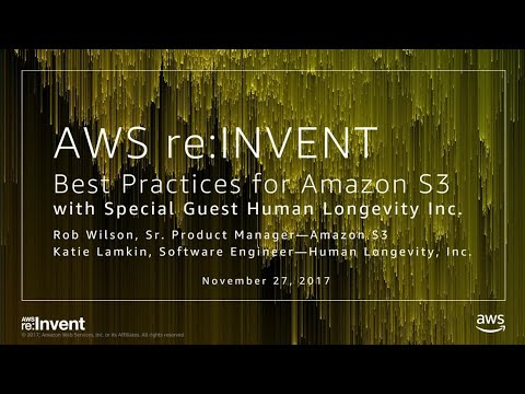 AWS re:Invent 2017: Best Practices for Amazon S3, with Special Guest, Human Longevit (STG302)