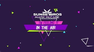 Download Lagu Sunset Bros X Mark McCabe - I'm Feeling It [In The Air] Mp3