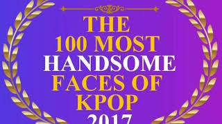 Video The 100 Most Handsome Faces of Kpop 2017 [OFFICIAL] MP3, 3GP, MP4, WEBM, AVI, FLV April 2018