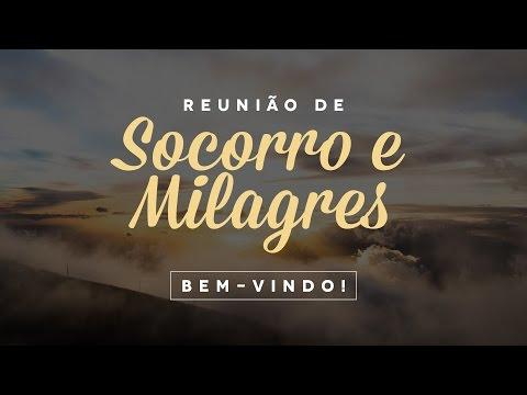Reunião de Socorro e Milagres - Quinta 18 de Maio de 2017