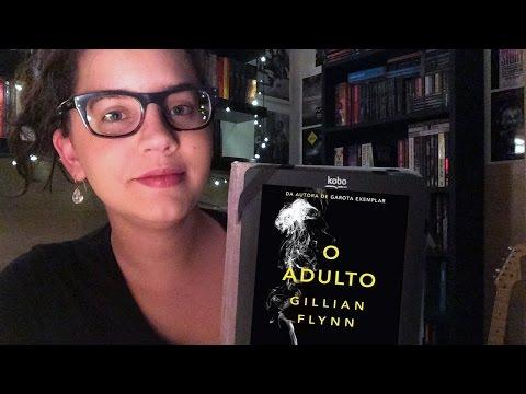 O ADULTO, de Gillian Flynn | BOOK ADDICT