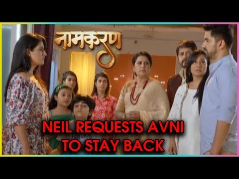 Neil REQUESTS Avni To STAY BACK | Naamkaran