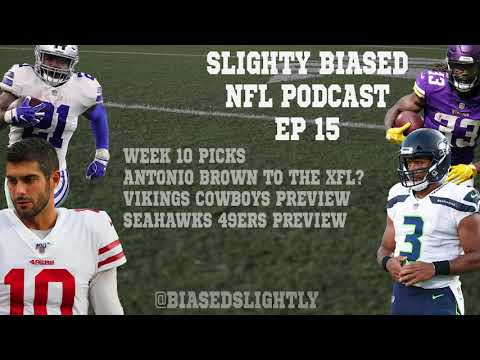 Week 10 NFL Picks and Antonio Brown to the XFL? - Slightly Biased NFL Podcast Ep. 15