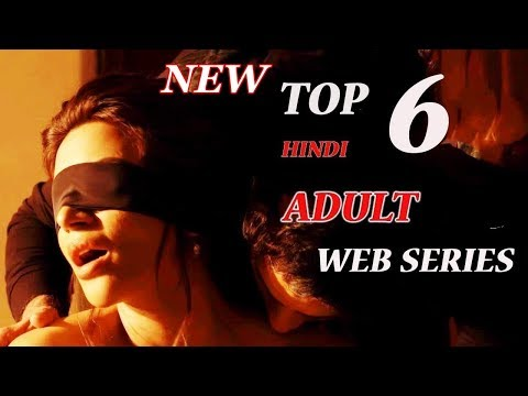 Top 6 NEW ADULT WEB SERIES 2018 [18+] | HINDI | YOU MUST WATCH | HD