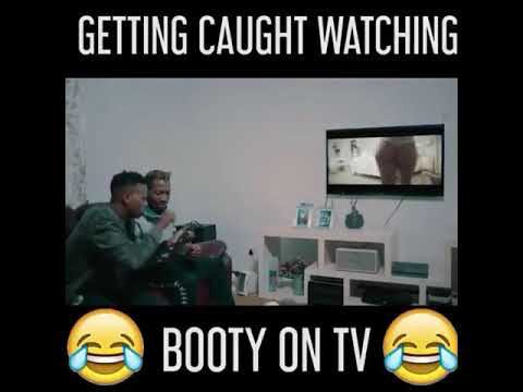 Getting caught watching booty on tv