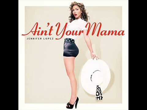 Jennifer Lopez   Ain't Your Mama Audio HD