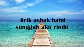 Asbak Band - Sungguh Aku Rindu Lirik(HD QUALITY) Video