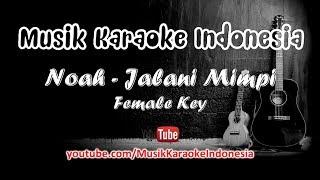 Noah - Jalani Mimpi | Karaoke Tanpa Vokal | Female Key
