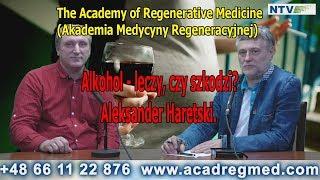Alkohol- Leczy, Czy Szkodzi? Aleksander Haretski. Akademia Medycyny Regeneracyjne.