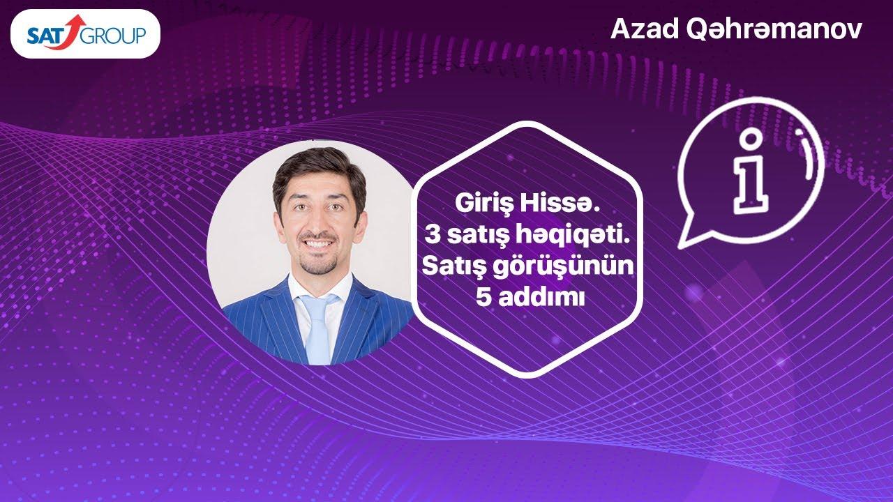 Satış kursu. Giriş hissə. 3 satış həqiqəti. Satış görüşünün 5 addımı. Azad Qəhrəmanov.