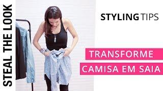 3 Formas de Tranformar uma Camisa em Saia | Steal The Look Styling Tips