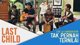 Last Child - Tak Pernah Ternilai (Live @ Ganaskustik)